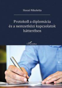 """Hossó Nikoletta: """"Protokoll a diplomácia és nemzetközi kapcsolatok hátterében"""""""