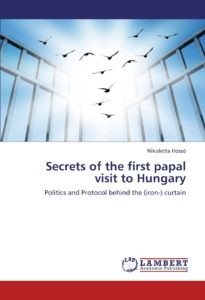 Nikoletta Hossó: Secrets of the first papal visit to Hungary – Protocol and Poltics behind the (iron-) curtain